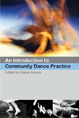 An Introduction to Community Dance Practice By Amans, Diane (EDT)
